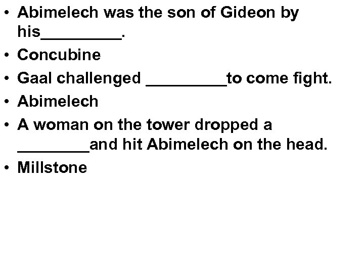 • Abimelech was the son of Gideon by his_____. • Concubine • Gaal