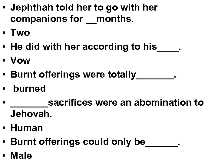 • Jephthah told her to go with her companions for __months. • Two