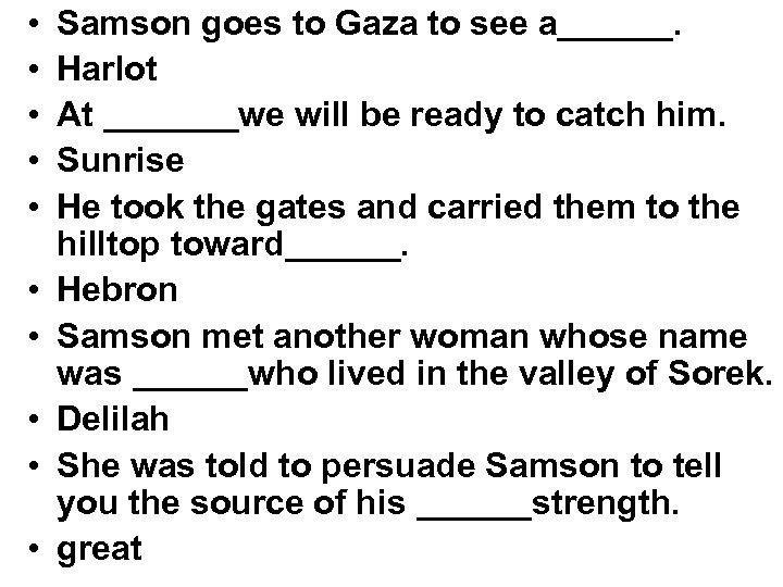 • • • Samson goes to Gaza to see a______. Harlot At _______we