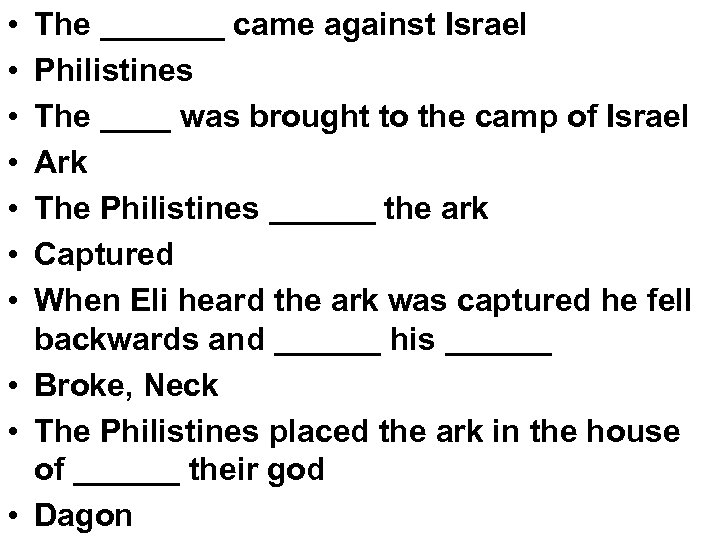 • • The _______ came against Israel Philistines The ____ was brought to
