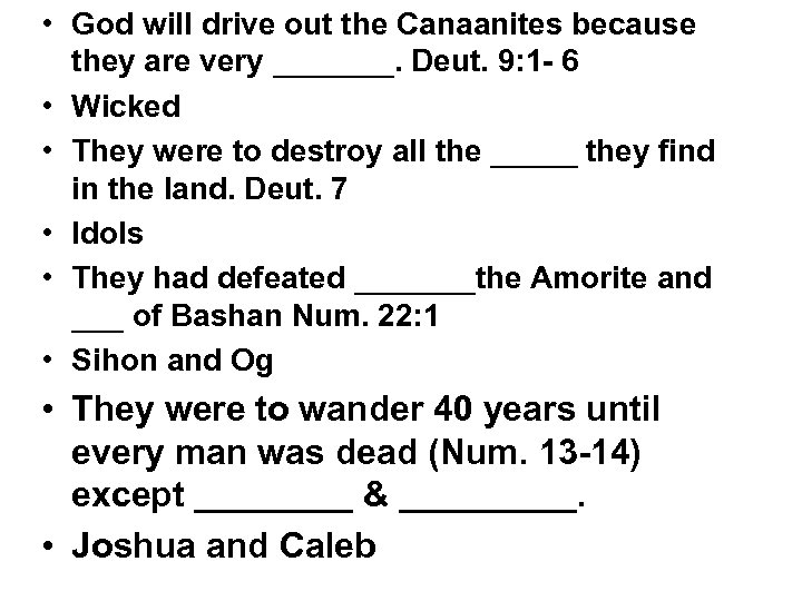 • God will drive out the Canaanites because they are very _______. Deut.