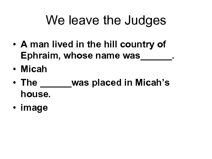 We leave the Judges • A man lived in the hill country of Ephraim,