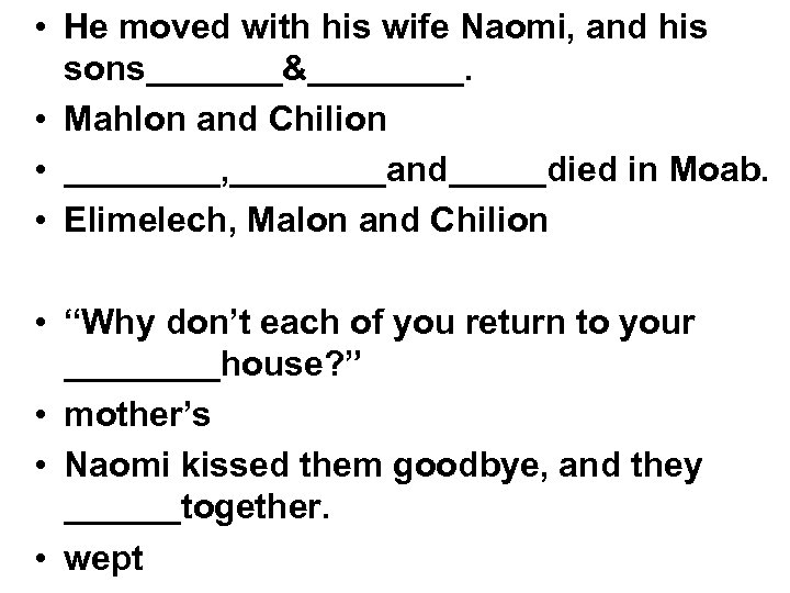 • He moved with his wife Naomi, and his sons_______&____. • Mahlon and