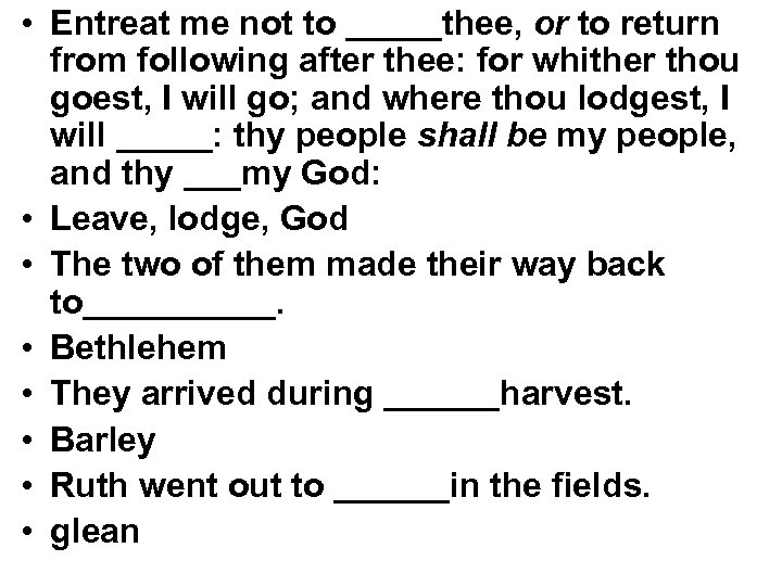 • Entreat me not to _____thee, or to return from following after thee: