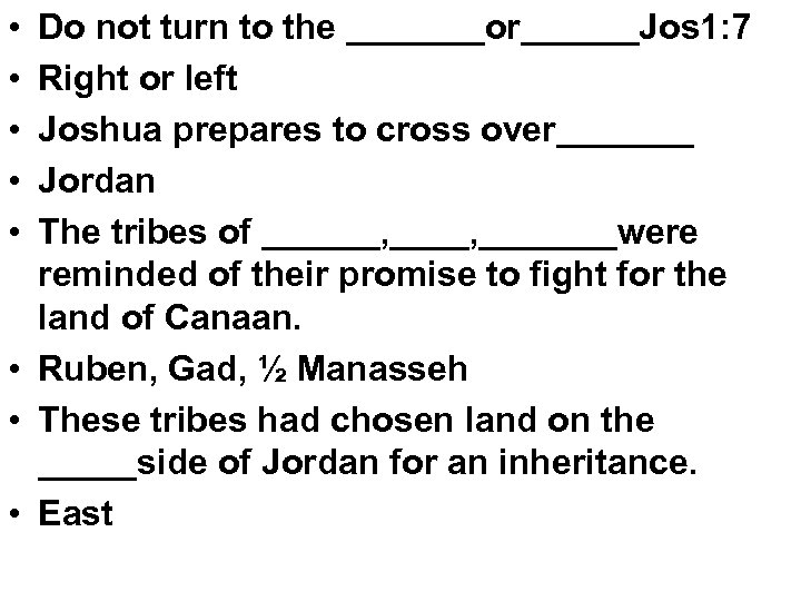 • • • Do not turn to the _______or______Jos 1: 7 Right or