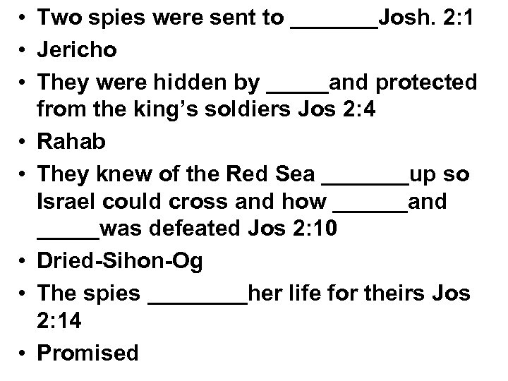 • Two spies were sent to _______Josh. 2: 1 • Jericho • They
