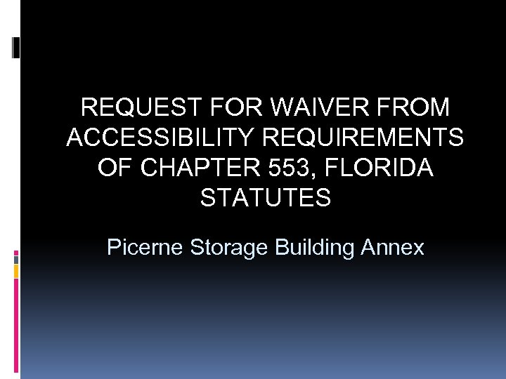 REQUEST FOR WAIVER FROM ACCESSIBILITY REQUIREMENTS OF CHAPTER 553, FLORIDA STATUTES Picerne Storage Building