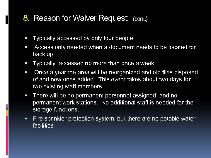 8. Reason for Waiver Request: (cont. ) Typically accessed by only four people Access