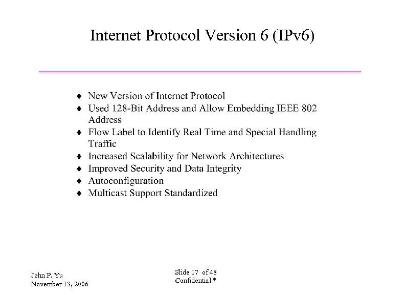 Internet Protocol Version 6 (IPv 6) John P. Yu November 13, 2006 Slide 17