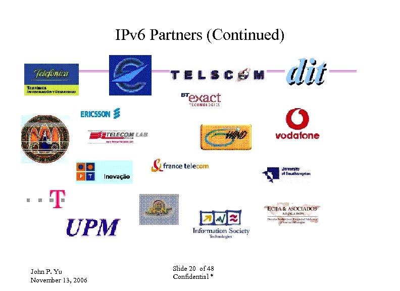 IPv 6 Partners (Continued) John P. Yu November 13, 2006 Slide 20 of 48