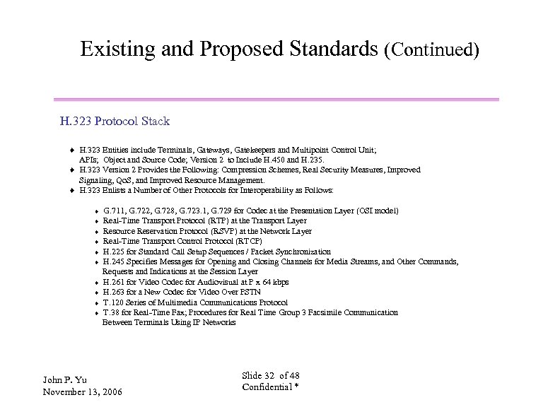 Existing and Proposed Standards (Continued) H. 323 Protocol Stack ¨ H. 323 Entities include
