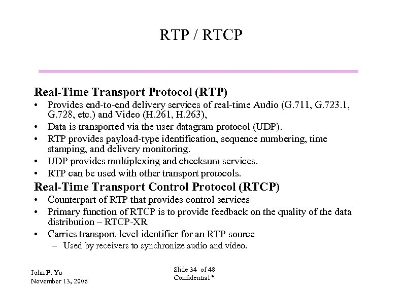 RTP / RTCP Real-Time Transport Protocol (RTP) • Provides end-to-end delivery services of real-time