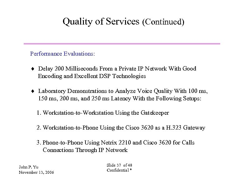 Quality of Services (Continued) Performance Evaluations: ¨ Delay 200 Milliseconds From a Private IP
