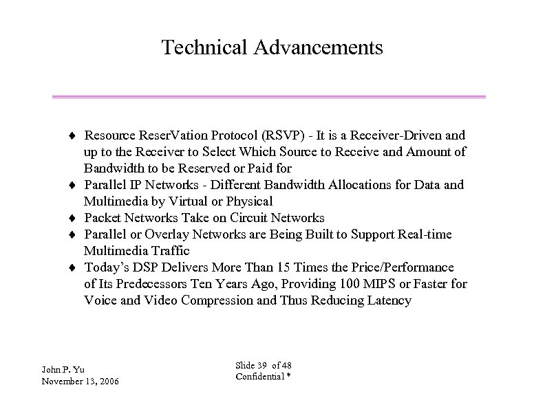 Technical Advancements ¨ Resource Reser. Vation Protocol (RSVP) - It is a Receiver-Driven and