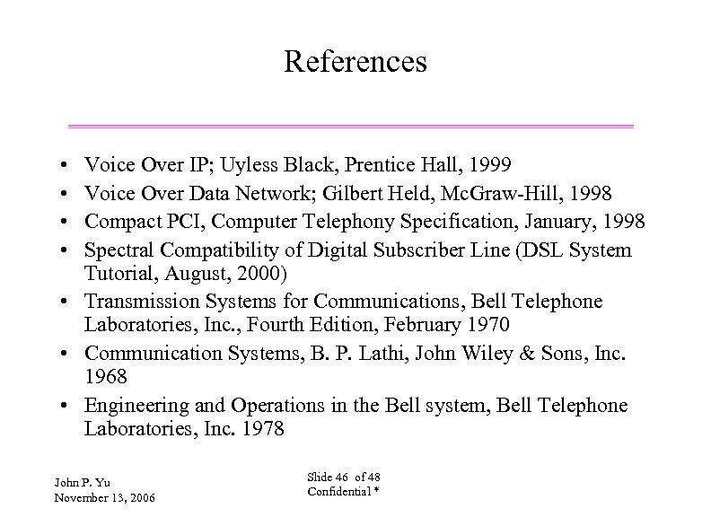 References • • Voice Over IP; Uyless Black, Prentice Hall, 1999 Voice Over Data