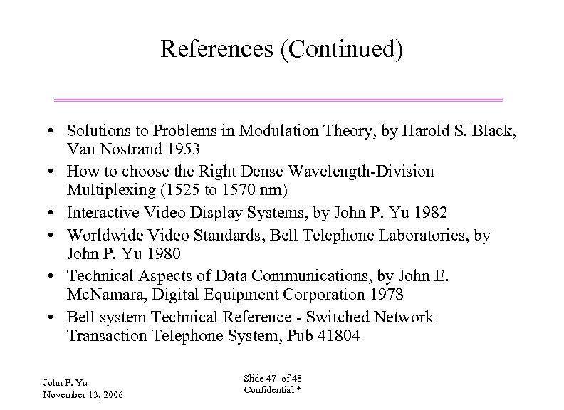 References (Continued) • Solutions to Problems in Modulation Theory, by Harold S. Black, Van