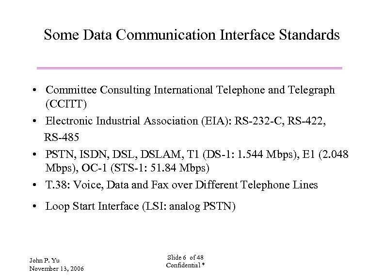 Some Data Communication Interface Standards • Committee Consulting International Telephone and Telegraph (CCITT) •