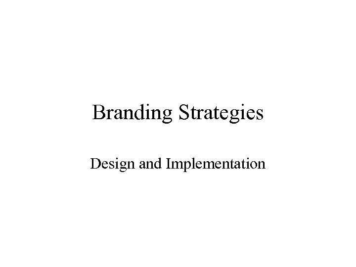Branding Strategies Design and Implementation