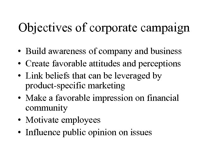 Objectives of corporate campaign • Build awareness of company and business • Create favorable