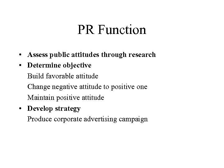 PR Function • Assess public attitudes through research • Determine objective Build favorable attitude
