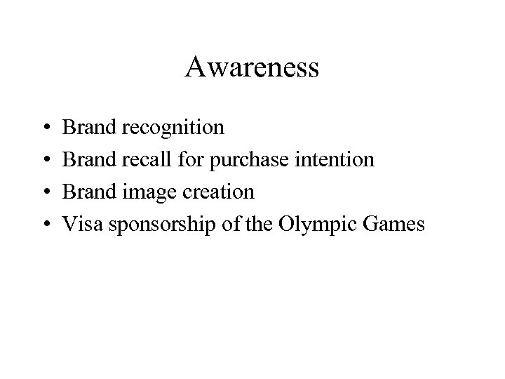 Awareness • • Brand recognition Brand recall for purchase intention Brand image creation Visa