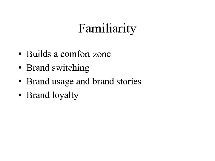 Familiarity • • Builds a comfort zone Brand switching Brand usage and brand stories