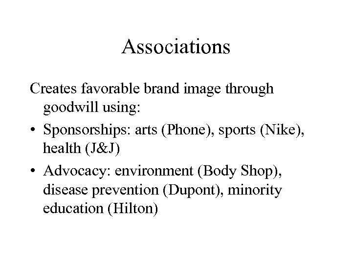 Associations Creates favorable brand image through goodwill using: • Sponsorships: arts (Phone), sports (Nike),