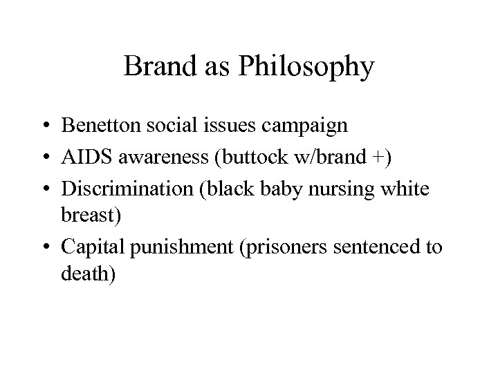 Brand as Philosophy • Benetton social issues campaign • AIDS awareness (buttock w/brand +)
