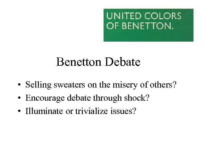 Benetton Debate • Selling sweaters on the misery of others? • Encourage debate through