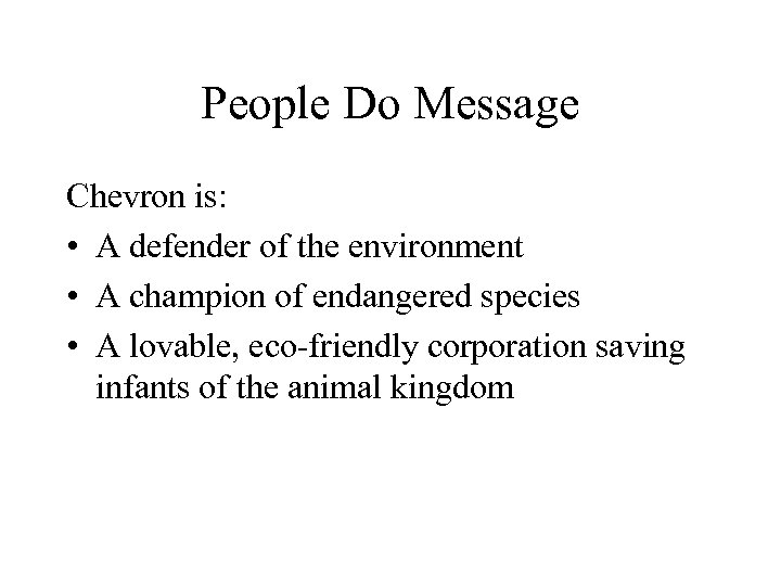 People Do Message Chevron is: • A defender of the environment • A champion