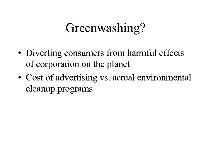 Greenwashing? • Diverting consumers from harmful effects of corporation on the planet • Cost