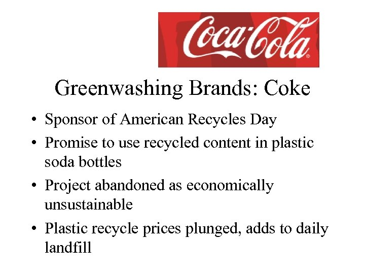 Greenwashing Brands: Coke • Sponsor of American Recycles Day • Promise to use recycled