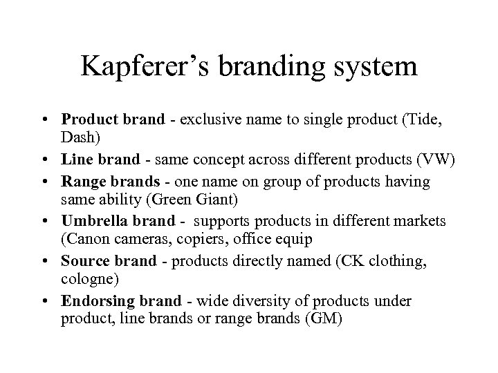 Kapferer's branding system • Product brand - exclusive name to single product (Tide, Dash)