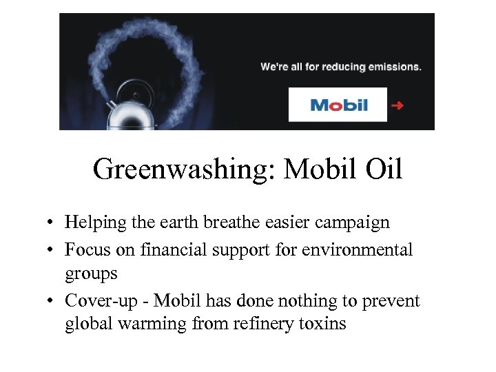 Greenwashing: Mobil Oil • Helping the earth breathe easier campaign • Focus on financial