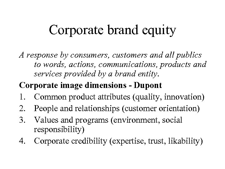 Corporate brand equity A response by consumers, customers and all publics to words, actions,