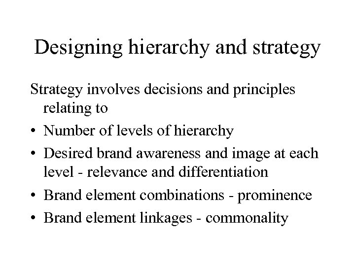 Designing hierarchy and strategy Strategy involves decisions and principles relating to • Number of