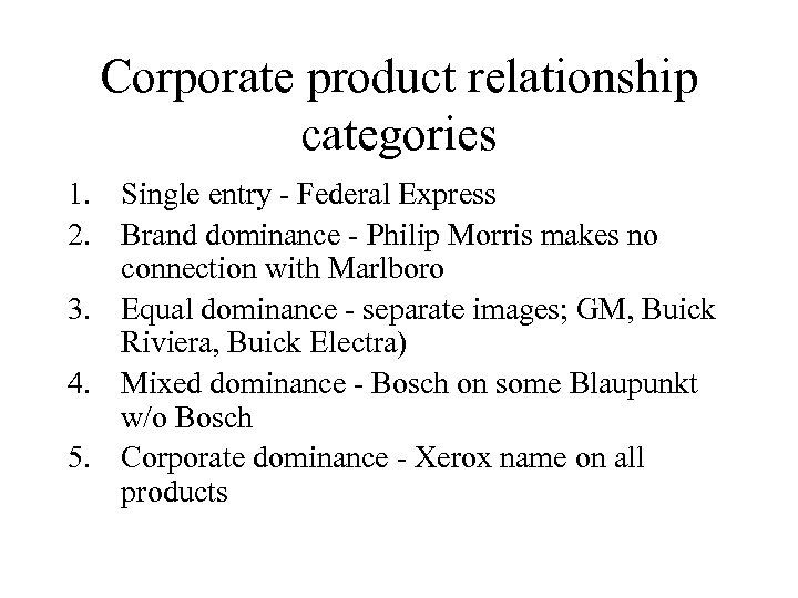 Corporate product relationship categories 1. Single entry - Federal Express 2. Brand dominance -