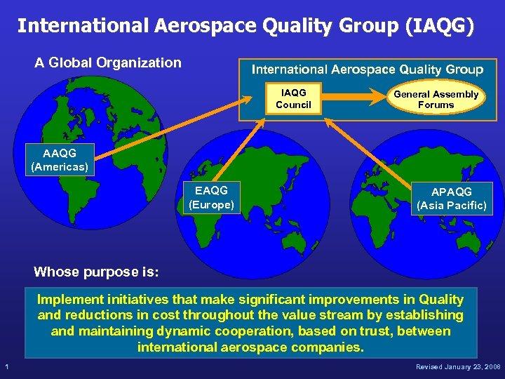 International Aerospace Quality Group (IAQG) A Global Organization International Aerospace Quality Group IAQG Council