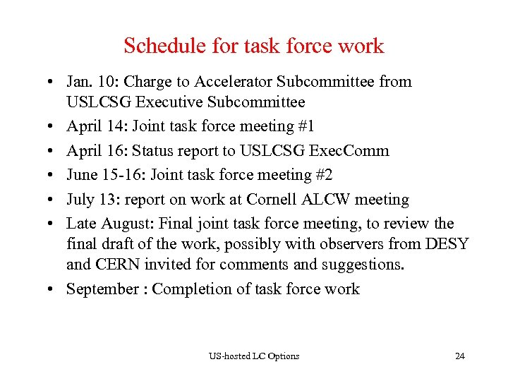 Schedule for task force work • Jan. 10: Charge to Accelerator Subcommittee from USLCSG