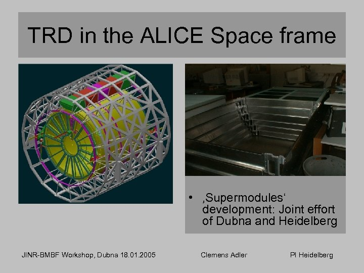 TRD in the ALICE Space frame • 'Supermodules' development: Joint effort of Dubna and