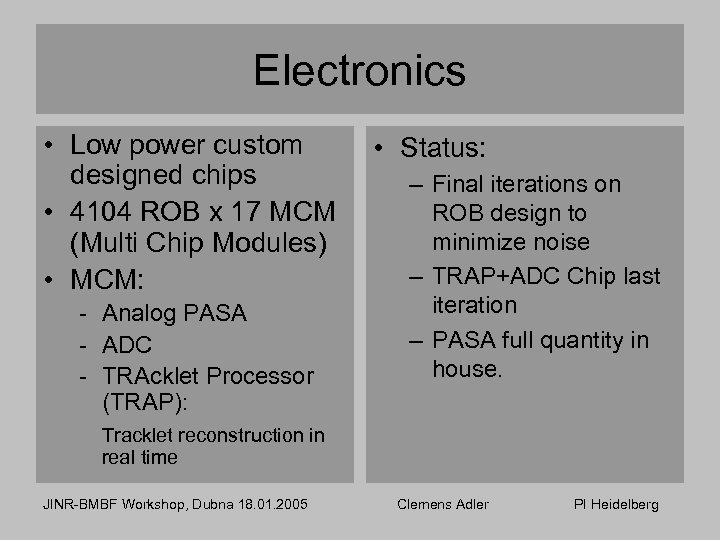 Electronics • Low power custom designed chips • 4104 ROB x 17 MCM (Multi