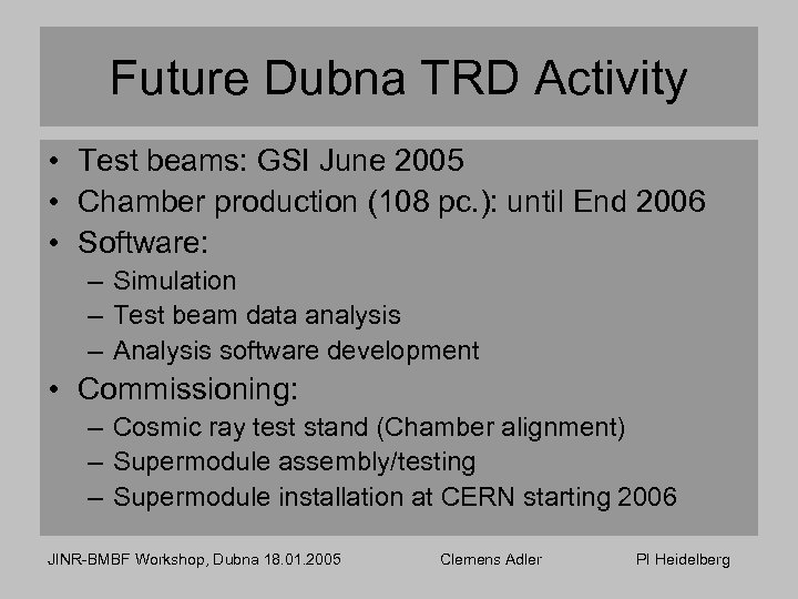 Future Dubna TRD Activity • Test beams: GSI June 2005 • Chamber production (108