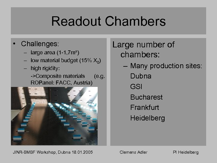Readout Chambers • Challenges: – large area (1 -1, 7 m²) – low material