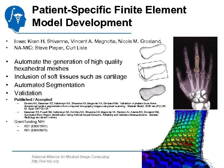 Patient-Specific Finite Element Model Development • • Iowa: Kiran H. Shivanna, Vincent A. Magnotta,