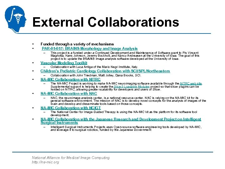 External Collaborations • • Funded through a variety of mechanisms PAR-05 -057: BRAINS Morphology