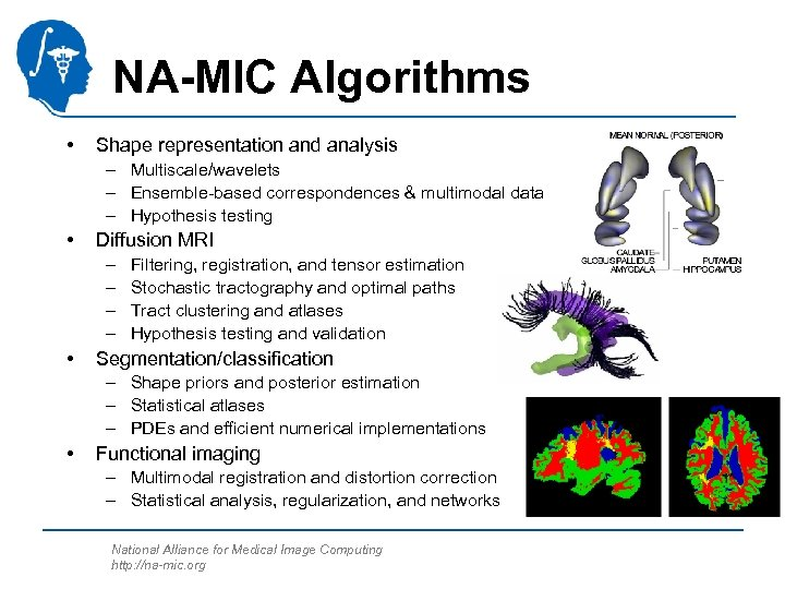 NA-MIC Algorithms • Shape representation and analysis – Multiscale/wavelets – Ensemble-based correspondences & multimodal