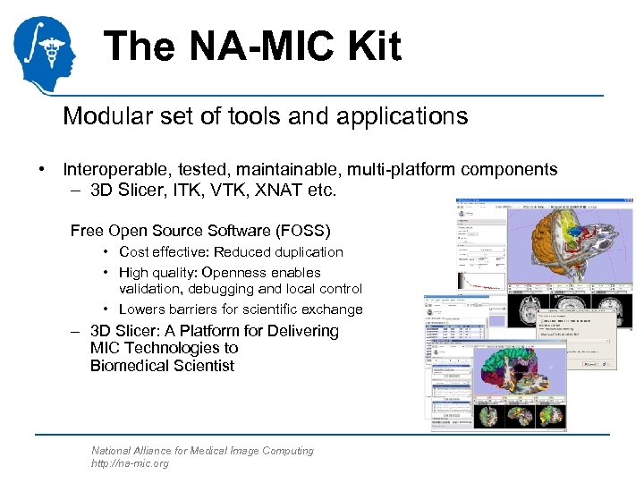 The NA-MIC Kit Modular set of tools and applications • Interoperable, tested, maintainable, multi-platform