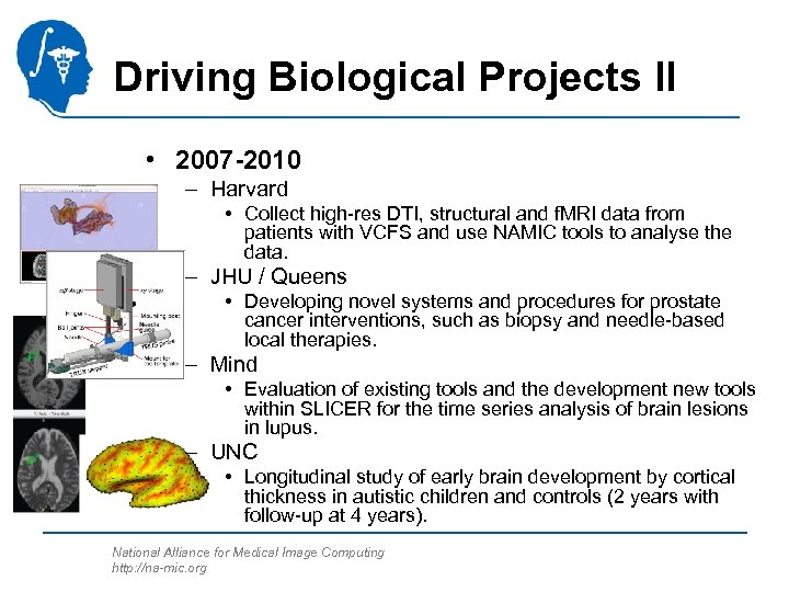 Driving Biological Projects II • 2007 -2010 – Harvard • Collect high-res DTI, structural