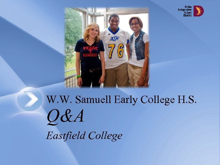 W. W. Samuell Early College H. S. Q&A Eastfield College