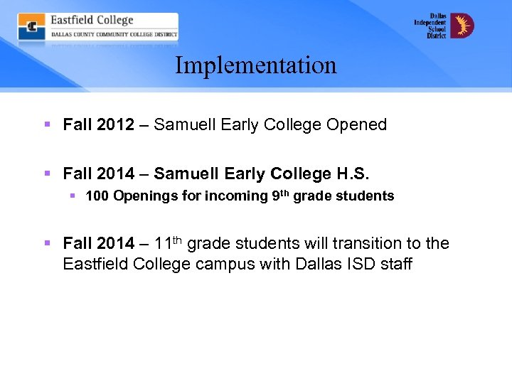 Implementation § Fall 2012 – Samuell Early College Opened § Fall 2014 – Samuell